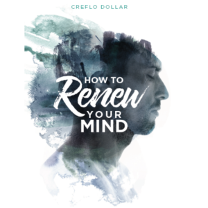 how to renew your mind creflo dollar ministries