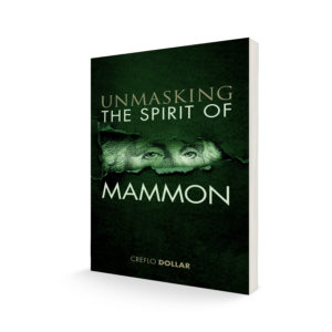 unmasking the spirit of mammon creflo dollar ministries